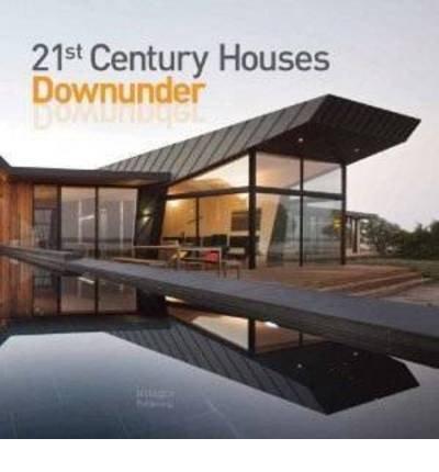 [(21st Century Houses Downunder )] [Author: Images Publishing Group] [Nov-2010]