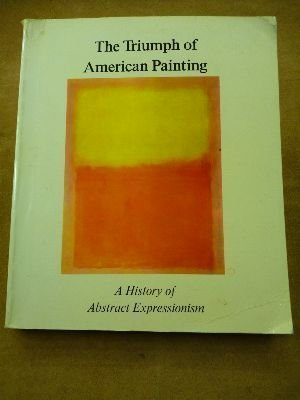 The Triumph of American Painting: History of Abstract Expression by Sandler, Irving (1977) Paperback