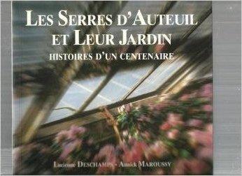 LES SERRES D'AUTEUIL ET LEUR JARDIN. : Histoires d'un centenaire