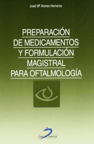 Preparacion de medicamentos y formulacion magistral para Oftalmologia/ Preparation of Drugs and Masterly Ophthalmic Formulation por Alonso J. Ma Herreros