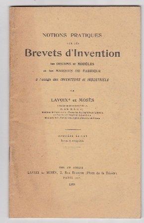 Notions pratiques sur les brevets d'invention, les dessins et modèles et les marques de fabrique, à l'usage des inventeurs et industriels, par Lavoix et Mosès