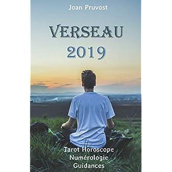 Verseau 2019: Tarot Horoscope - Numérologie - Guidances