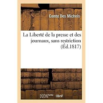 La Liberté de la presse et des journaux, sans restriction, seule garantie de toutes les libertés
