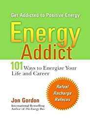 Energy Addict: 101 Physical, Mental and Spiritual Ways to Energise Your Life