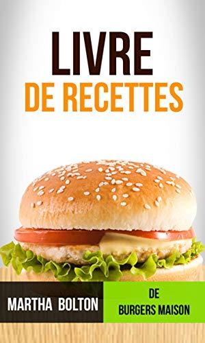Livre de recettes de burgers maison (French Edition)