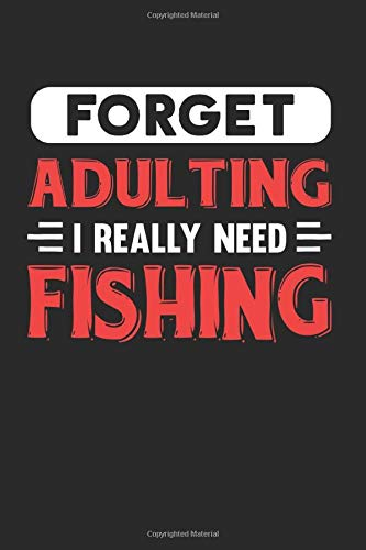 Forget Adulting I Really Need Fishing: Blank Lined Journal Notebook for Fishing Lovers