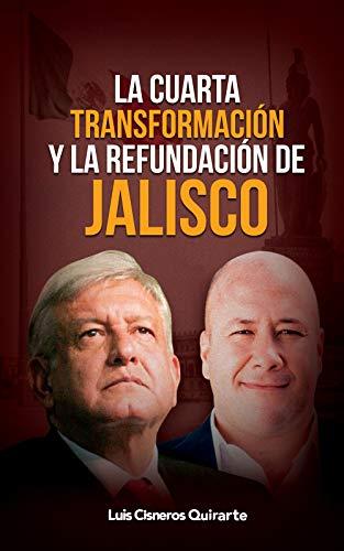 La cuarta transformación y la refundación de Jalisco