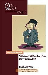 The Adventure of Micah Mushmelon, Boy Talmudist (Quattro Books Novella) by Michael Wex (2007-09-01)