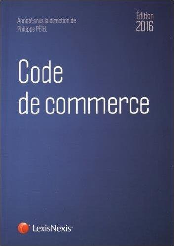 Code de commerce 2016 de Philippe Pétel (Sous la direction de) ( 27 août 2015 )