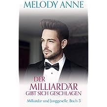 Der Milliardär gibt sich geschlagen (Milliardär und Junggeselle, Buch 3): Milliardär und Junggeselle, Buch 3
