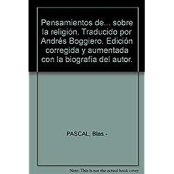 Pensamientos de... sobre la religión. Traducido por Andrés Boggiero. Edición ...