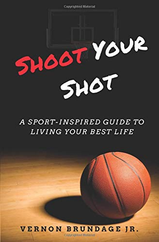 Shoot Your Shot: A Sport-Inspired Guide To Living Your Best Life por Vernon Brundage Jr.