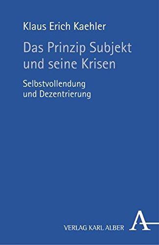 Das Prinzip Subjekt und seine Krisen: Selbstvollendung und Dezentrierung
