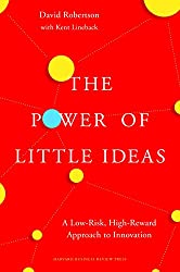 The Power of Little Ideas: A Low-Risk, High-Reward Approach to Innovation