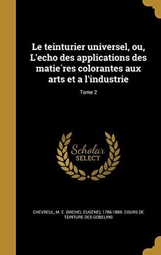 le-teinturier-universel-ou-lecho-des-applications-des-matie-res-colorantes-aux-arts-et-a-lindustrie-