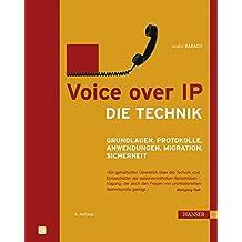 Voice over IP - Die Technik: Grundlagen, Protokolle, Anwendungen, Migration, Sicherheit (Print-on-Demand)