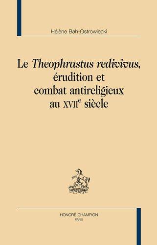 Le Theophrastus Redivivus. Erudition et Combat Antireligieux au Xviie Siecle par Bah-Ostrowiecki Hélène