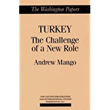 Turkey: The Challenge of a New Role (Washington Papers) by Mango, Andrew (1994) Paperback