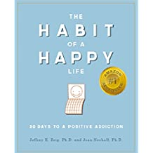 The Habit of a Happy Life: 30 Days to a Positive Addiction (English Edition)