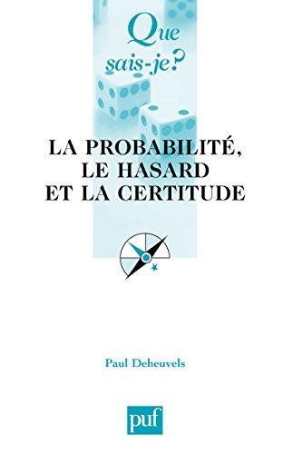 La probabilité, le hasard et la certitude: « Que sais-je ? » n° 3