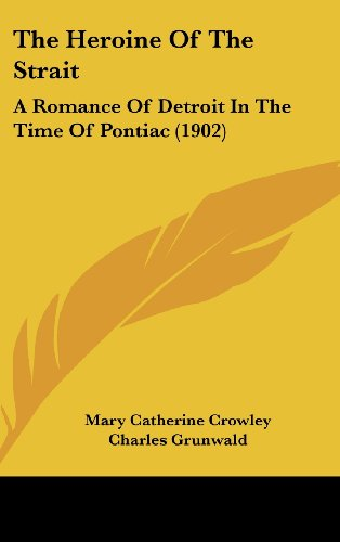 The Heroine of the Strait: A Romance of Detroit in the Time of Pontiac (1902)