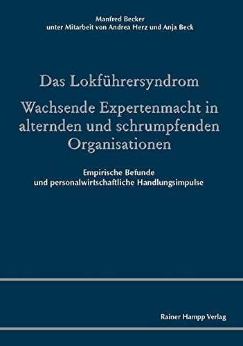 Das Lokführersyndrom. Wachsende Expertenmacht in alternden und schrumpfenden Organisationen: Empirische Befunde und personalwirtschaftliche Handlungsimpulse