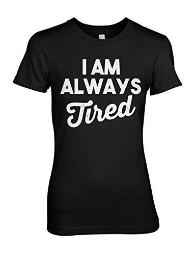 I Am Always Tired Komisch Lazy Damen T-Shirt Schwarz
