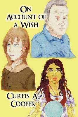 [(On Account of a Wish)] [By (author) Curtis A Cooper] published on (January, 2011)