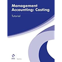 Management Accounting: Costing Tutorial (AAT Advanced Diploma in Accounting) by David Cox (2016-06-30)