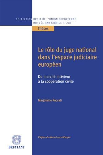 Le rôle du juge national dans l'espace judiciaire européen, du marché intérieur à la coopération civile (Collection droit de l'Union européenne - Thèses t. 35)