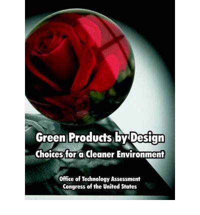 green-products-by-design-choices-for-a-cleaner-environment-by-of-technology-assessment-office-of-tec