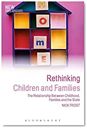 Rethinking Children and Families: The Relationship Between Childhood, Families and the State (New Childhoods)