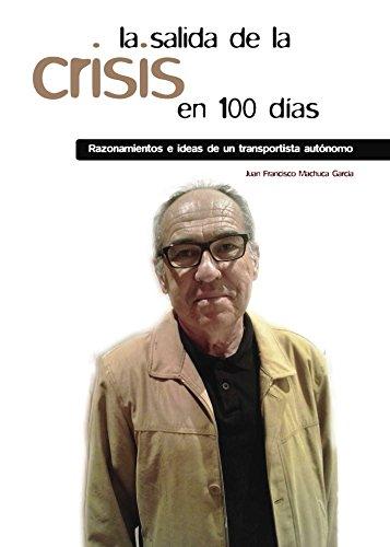 La salida de la crisis en cien días razonamientos e ideas de un transportista autónomo por Juan Francisco Machuca García