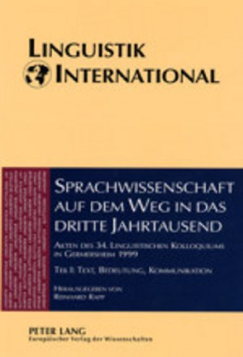 Sprachwissenschaft Auf Dem Weg in das Dritte Jahrtausend Linguistics on the Way into the Third Millennium: Akten des 34. Linguistischen Kolloquiums in ... and Communication (Linguistik International)