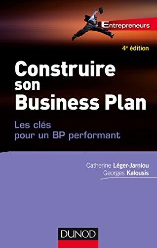 Construire son Business Plan - 4e éd. : Les clés pour un BP performant (Entrepreneurs)