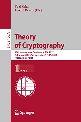 Theory of Cryptography: 15th International Conference, TCC 2017, Baltimore, MD, USA, November 12-15, 2017, Proceedings, Part I (Lecture Notes in Computer Science Book 10677) (English Edition)