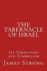 The Tabernacle of Israel: Its Structure and Symbolism (English Edition)