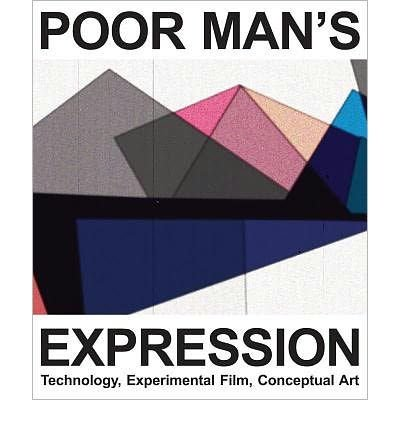 Poor Man's Expression. Technology, Experimental Film, Conceptual Art (Paperback) - Common