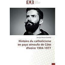 Histoire du catholicisme en pays sénoufo de Côte d'Ivoire 1904-1977