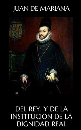 Del Rey, y de la institución de la dignidad real : tratado dividido en tres libros por Juan de Mariana
