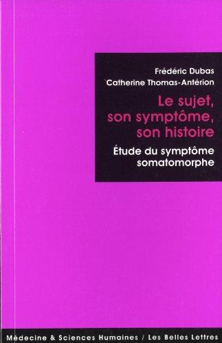 Le Sujet, son symptôme, son histoire: Études du symptôme somatomorphe