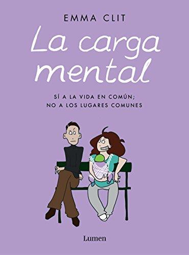 La carga mental: Sí a la vida en común; no a los lugares comunes (LUMEN GRÁFICA) por Emma Clit