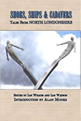 Shoes, Ships and Cadavers: Tales from North Londonshire by Ian Whates (2010-10-09)