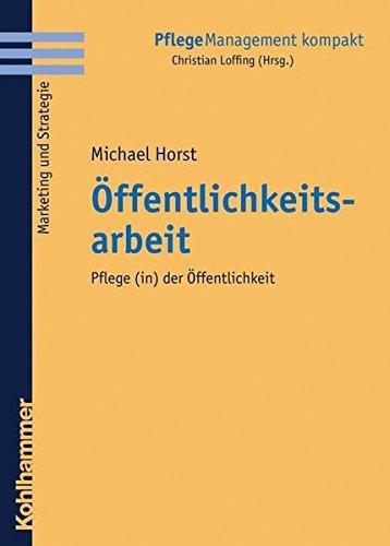 Ã-ffentlichkeitsarbeit: Pflege (in) der Ã-ffentlichkeit (PflegeManagement kompakt) by Michael Horst (2006-10-05)