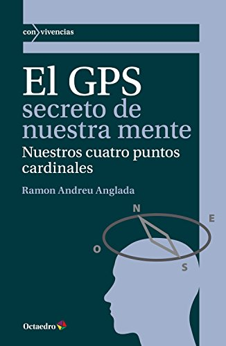 El GPS secreto de nuestra mente: Nuestros cuatro puntos cardinales (Con vivencias) por Ramon Andreu  Anglada