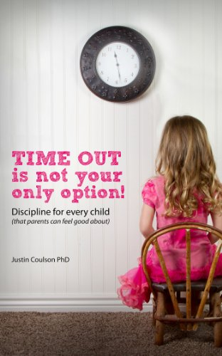 Time-Out is Not Your Only Option: Positive Discipline for Every Child (that parents can feel good about) (English Edition)