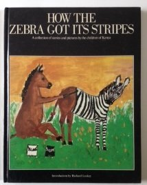 How the Zebra got its stripes; a collection of stories and pictures by the children of Kenya. by Richard, editor Leakey (1978-08-02)