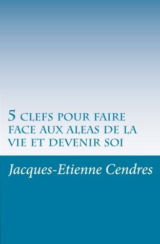 5 clefs pour faire face aux aleas de la vie et devenir soi par Jacques Etienne Cendres
