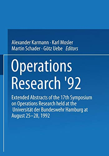 Operations Research '92: Extended Abstracts of the 17th Symposium on Operations Research held at the Universität der Bundeswehr Hamburg at August 25-28, 1992