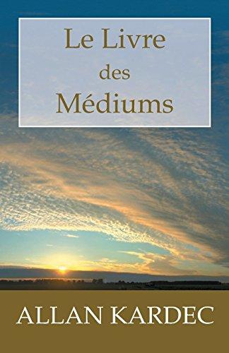 Le Livre des Médiums: Guide des médiums et des évocateurs contenant l'enseignement spécial des esprits par Allan Kardec